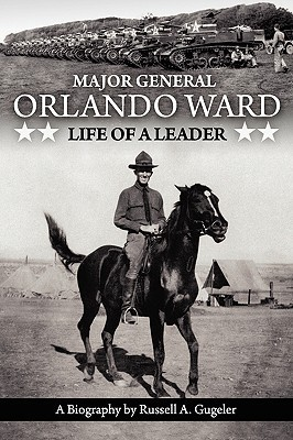 Major General Orlando Ward: Life of a Leader  by  Russell A. Gugeler