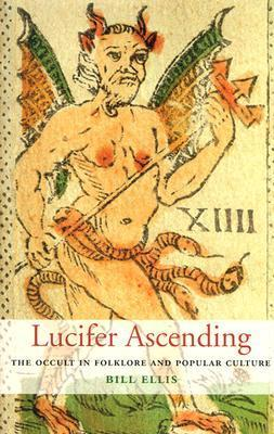 Lucifer Ascending: The Occult in Folklore and Popular Culture  by  Bill Ellis