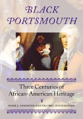 Black Portsmouth: Three Centuries of African-American Heritage Mark J. Sammons