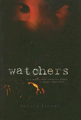 Watchers: In a Society Where People Are Illegal Is Anyone Beyond Hope?  by  Jacobs Sheila