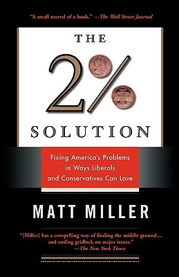 The Two Percent Solution: Fixing Americas Problems In Ways Liberals And Conservatives Can Love  by  Matthew Miller