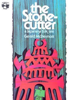 The Stonecutter: A Japanese Folk Tale  by  Gerald McDermott