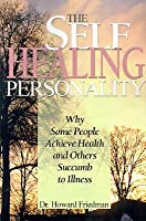 The Self-Healing Personality: Why Some People Achieve Health and Others Succumb to Illness  by  Howard S. Friedman
