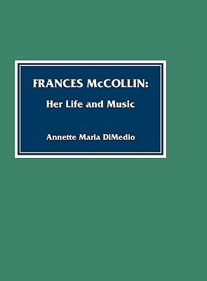 Frances McCollin: Her Life and Music  by  Annette Maria DiMedio