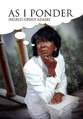 As I Ponder  by  Ingrid Green Adams