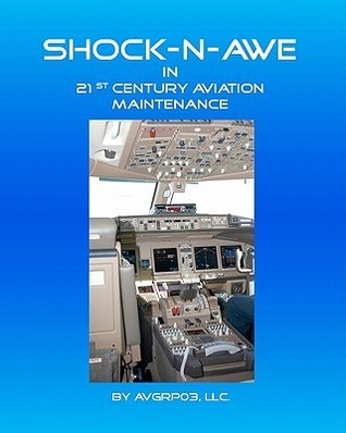 Shock-N-Awe in 21st Century Aviation Maintenance  by  Algy F. Giles
