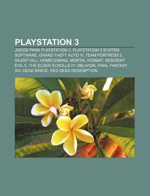 PlayStation 3: Jogos Para PlayStation 3, PlayStation 3 System Software, Grand Theft Auto IV, Team Fortress 2, Silent Hill: Homecoming Source Wikipedia
