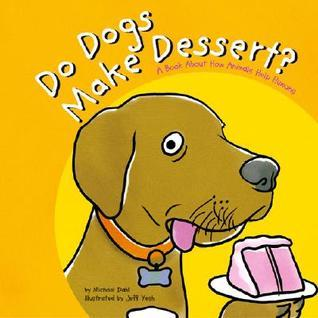 Do Dogs Make Dessert?: A Book about How Animals Help Humans Michael Dahl