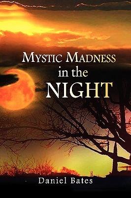 Mystic Madness in the Night Daniel Bates
