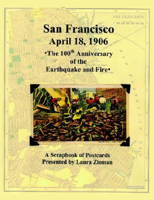 San Francisco - April 18,1906: 100th Anniversary of the Earthquake and Fire  by  Laura Zieman