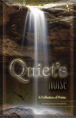 Quiets Noise, a Collection of Poetry  by  Reginald Keith Pickett