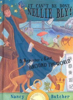 It Cant Be Done, Nellie Bly: A Reporters Race Around the World  by  Jen Singh