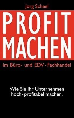 Profit machen: Im Büro- und EDV-Fachhandel  by  Jörg Scheel