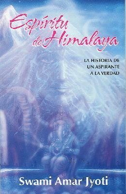 Espiritu de Himalaya: La Historia de un Aspirante a la Verdad  by  Swami Amar Jyoti