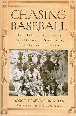 Chasing Baseball: Our Obsession with Its History, Numbers, People and Places  by  Dorothy Seymour Mills