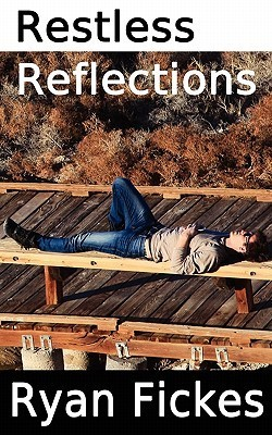 Restless Reflections Ryan Fickes