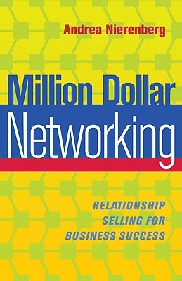 Million Dollar Networking: Relationship Selling for Business Success Andrea Nierenberg