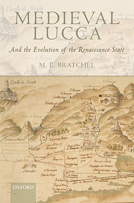 Medieval Lucca and the Evolution of the Renaissance State  by  M. E. Bratchel