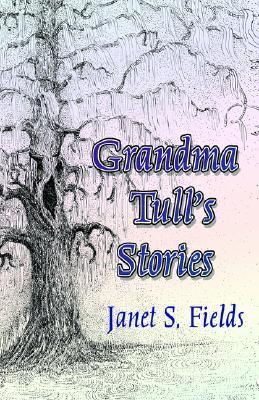 Grandma Tulls Stories  by  Janet S. Fields