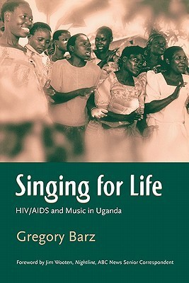Singing For Life: HIV/AIDS and Music in Uganda Gregory Barz