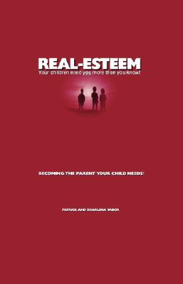 Real-Esteem - Your Children Need You More Than You Know! Patrick Tabor