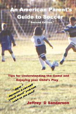 An American Parents Guide to Soccer - Second Edition  by  Jeffrey Sanderson