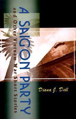 A Saigon Party: An Other Vietnam War Short Stories  by  Diana J. Dell