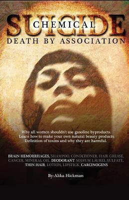 Chemical Suicide: Death  by  Association by Alika Hickman