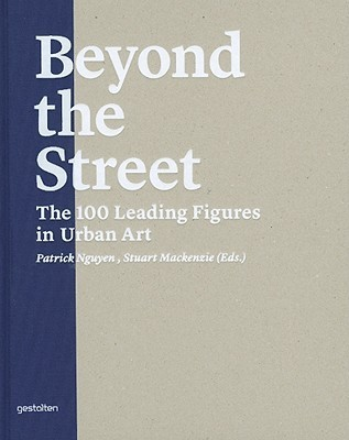 Beyond the Street: The 100 Leading Figures in Urban Art Patrick Nguyen