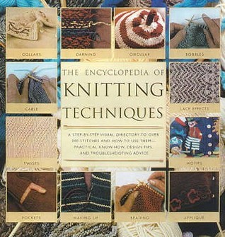 Encylopedia Of Knitting: Step By Step Techniques, Stitches And Inspirational Designs Lesley Stanfield