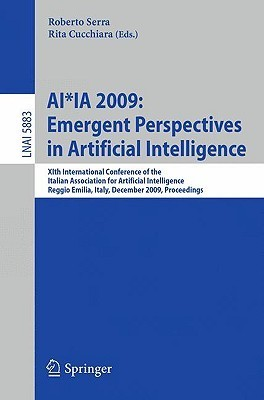 AI*IA 2009: Emergent Perspectives in Artificial Intelligence: XIth International Conference of the Italian Association for Artificial Intelligence, Reggio Emilia, Italy, December 9-12, 2009, Proceedings Springer-Verlag New York