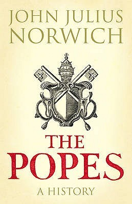 The Popes: A History  by  John Julius Norwich