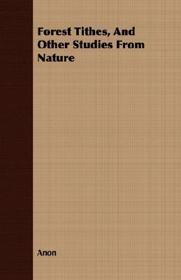 Forest Tithes, and Other Studies from Nature  by  Anonymous