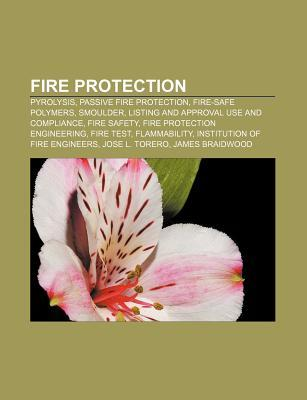 Fire Protection: Pyrolysis, Passive Fire Protection, Fire-Safe Polymers, Smoulder, Listing and Approval Use and Compliance, Fire Safety  by  Source Wikipedia