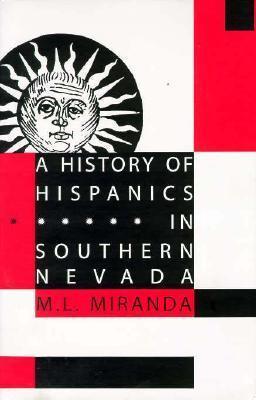 A History Of Hispanics In Southern Nevada M.L. Miranda