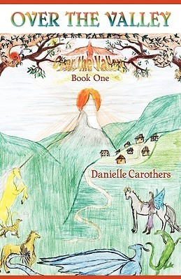 Over the Valley: Book One Danielle Carothers