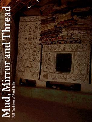 Mud, Mirror and Thread: Folk Traditions of Rural India Nora Fisher