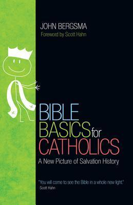 Bible Basics for Catholics: A New Picture of Salvation History  by  John Bergsma