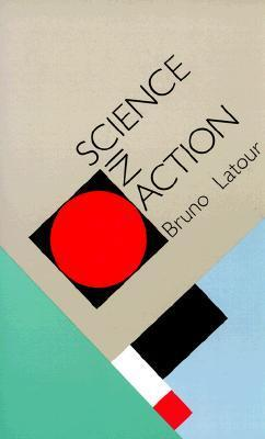 Science in Action: How to Follow Scientists and Engineers Through Society  by  Bruno Latour