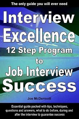 Interview Excellence: 12 Step Program to Job Interview Success Joe McDermott