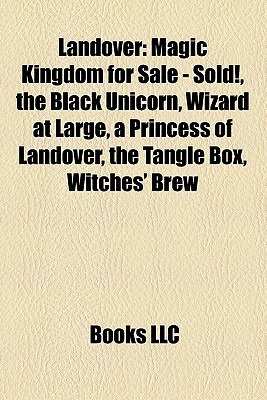 Landover: Magic Kingdom for Sale - Sold!, the Black Unicorn, Wizard at Large, a Princess of Landover, the Tangle Box, Witches Brew  by  Books LLC