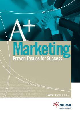 A+ Marketing: Proven Tactics for Success Andrea T. Eliscu