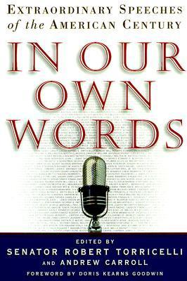 In Our Own Words: Extraordinary Speeches of the American Century Robert G. Torricelli