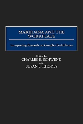 Marijuana and the Workplace: Interpreting Research on Complex Social Issues  by  Charles R. Schwenk