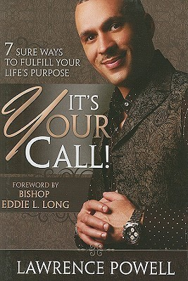 Its Your Call: 7 Sure Ways to Fulfill Your Lifes Purpose  by  Lawrence Powell