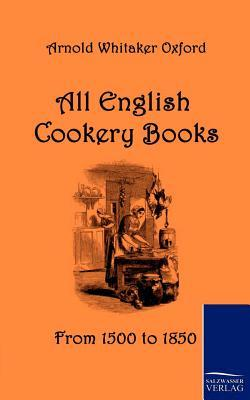 All English Cookery Books  by  Arnold Whitaker Oxford