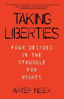 Taking Liberties: Four Decades In The Struggle For Rights Aryeh Neier