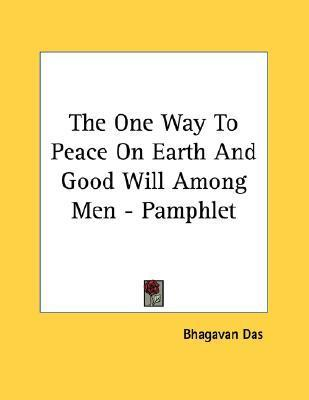 The One Way to Peace on Earth and Good Will Among Men - Pamphlet  by  Bhagavan Das