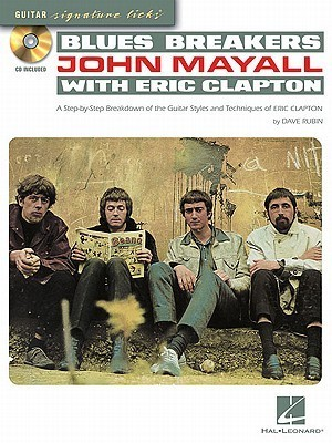 Blues Breakers John Mayall with Eric Clapton: A Step-By-Step Breakdown of the Guitar Styles and Techniques of Eric Clapton [With CD (Audio)]  by  Dave Rubin