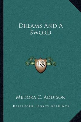 Dreams and a Sword Medora C. Addison